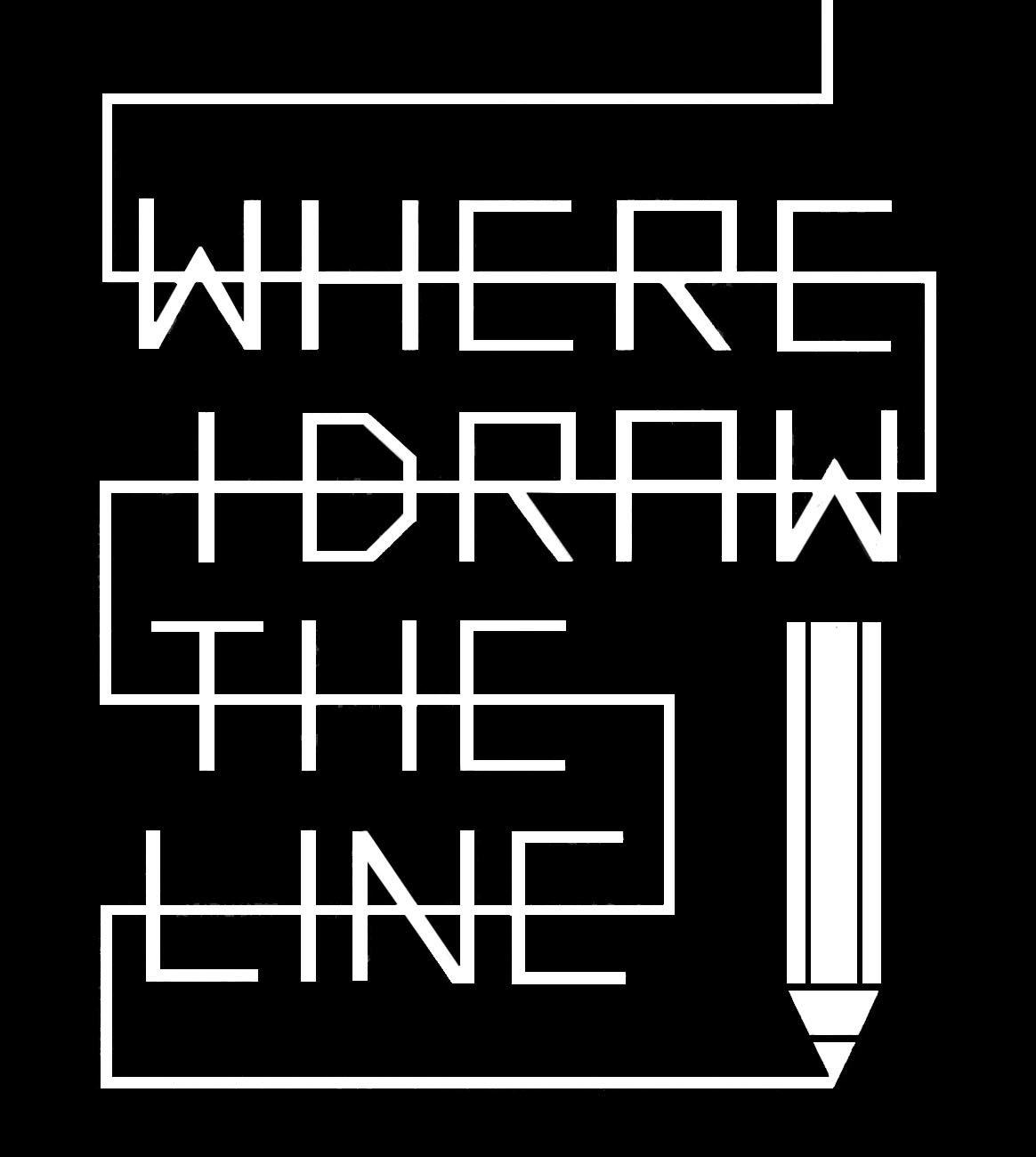 WHERE I DRAW THE LINE